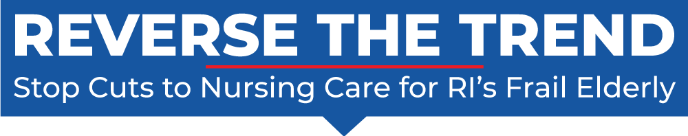 Reverse the Trend: Stop Cuts to Nursing Care for RI's Frail Elderly